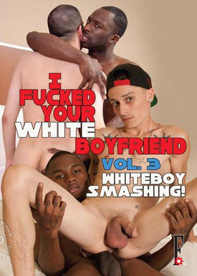 I Fucked Your White Boyfriend Vol. 3 - Whiteboy Smashing!