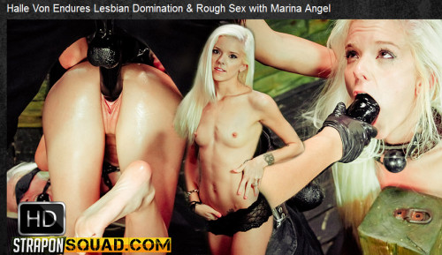 StraponSquad - Aug 19, 2016 - Halle Von Endures Lesbian Domination & Rough Sex with Marina Angel