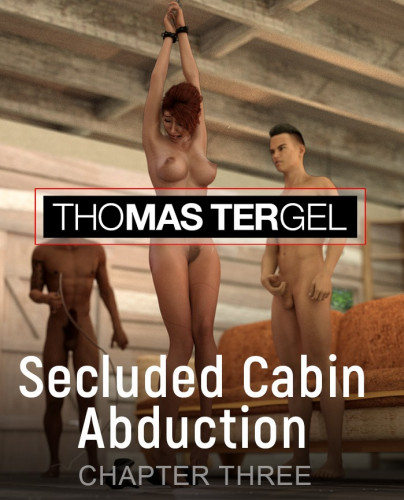 Thomas Tergel - Secluded Cabin Abduction vol 3 [humiliation,torture,3D Porn Comic]